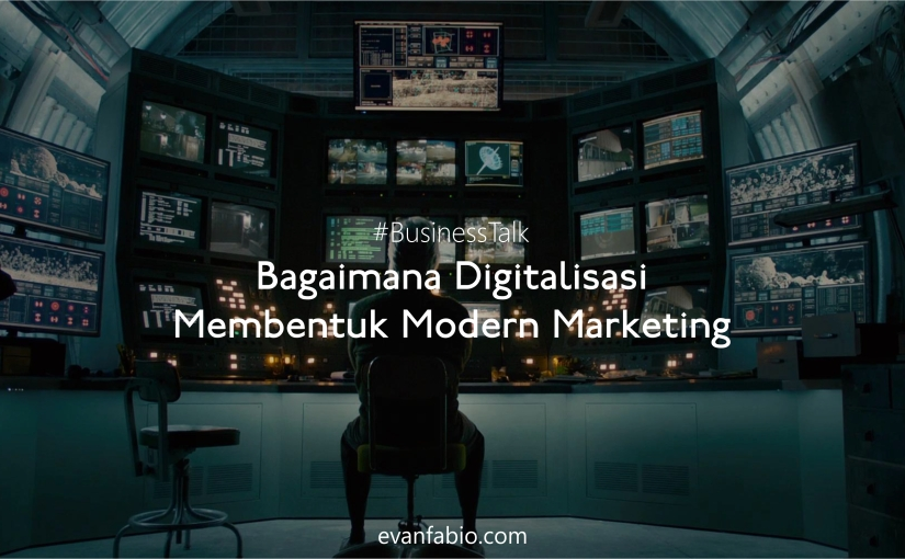 Bagaimana Digitalisasi Membentuk Modern Marketing